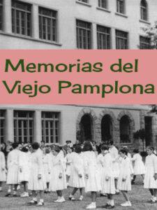 tus memorias del Viejo Pamplona